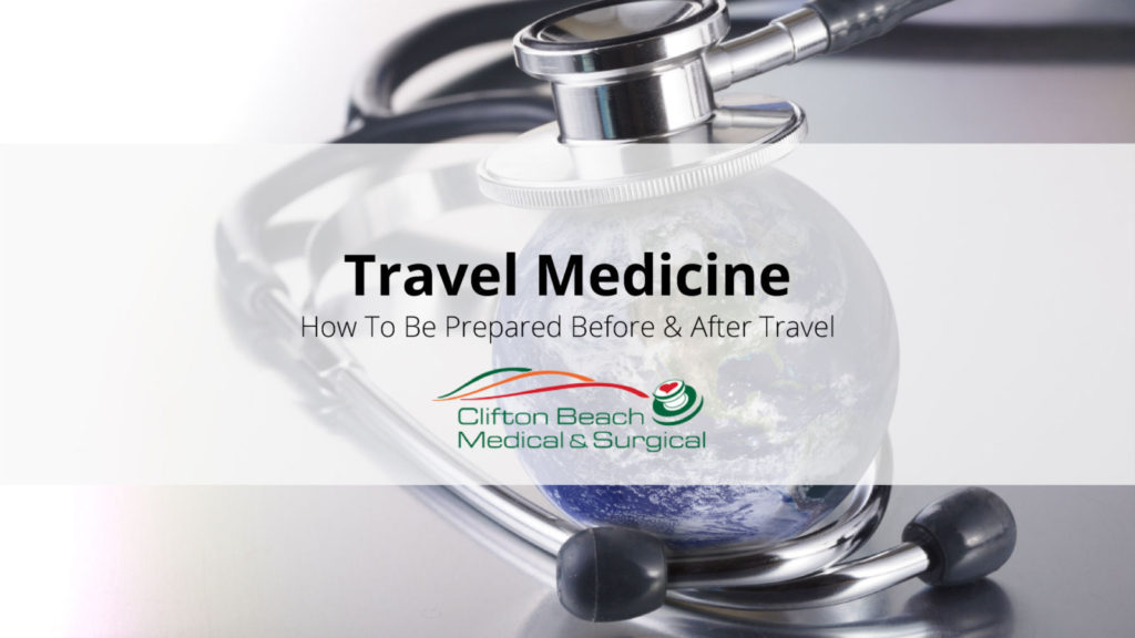 Travel Medicine – How to be prepared before and after travel